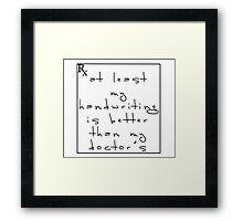 Doctor's handwriting sucks! Framed Print