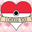 I Choose You! (With Hearts) by thereeljames