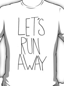Let's Run Away VIII T-Shirt