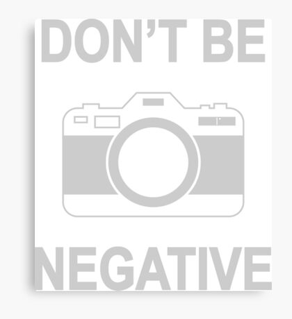 Don't Be Negative Photography Camera Capture Canvas Print