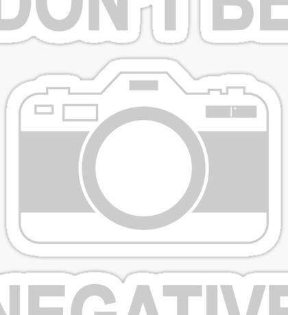 Don't Be Negative Photography Camera Capture Sticker