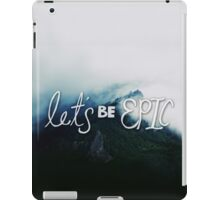 Let's Be Epic iPad Case/Skin