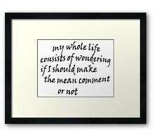 To be mean or not... Framed Print
