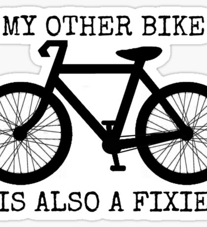 MY OTHER BIKE IS ALSO A FIXIE Sticker