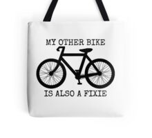 MY OTHER BIKE IS ALSO A FIXIE Tote Bag