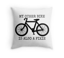 MY OTHER BIKE IS ALSO A FIXIE Throw Pillow
