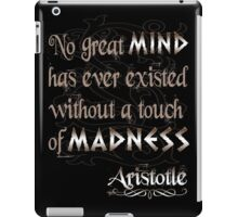 No great mind has ever existed without a touch of Madness-Aristotle iPad Case/Skin