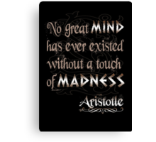 No great mind has ever existed without a touch of Madness-Aristotle Canvas Print