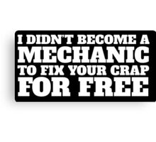 Funny 'I didn't become a mechanic to fix your crap for free' T-Shirt and Accessories Canvas Print