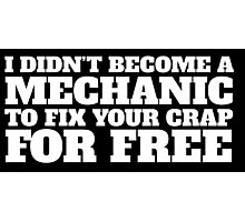 Funny 'I didn't become a mechanic to fix your crap for free' T-Shirt and Accessories Photographic Print