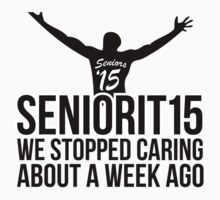 Hilarious 'Seniorit15 2015: We Stopped Caring About a Week Ago' T-Shirt by Albany Retro