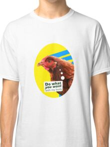 """Chick Fever: """"Do What You Want (With My Body)"""" Classic T-Shirt"""