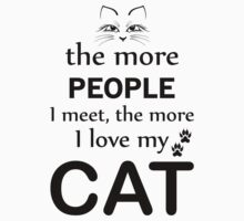 The More People I Meet The More I Love My Cat by rardesign