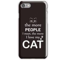 The More People I Meet The More I Love My Cat iPhone Case/Skin