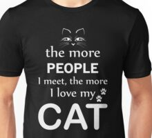 The More People I Meet The More I Love My Cat Unisex T-Shirt