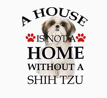 A House Is Not a Home Without a shih tzu Unisex T-Shirt