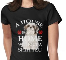 A House Is Not a Home Without a shih tzu Womens Fitted T-Shirt