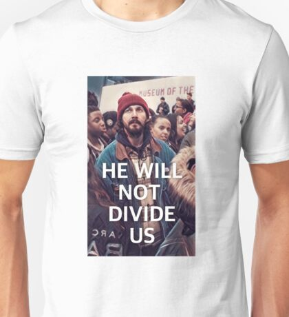 He Will Not Divide Us - Shia Labeouf Unisex T-Shirt