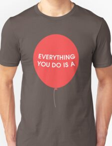 Everything You Do is a Balloon T-Shirt