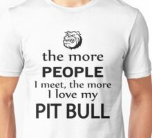 The More People I Meet The More I Love My Pitbull Unisex T-Shirt