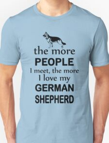 The More People I Meet The More I Love My German Shepherd T-Shirt