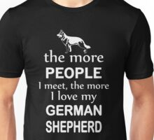 The More People I Meet The More I Love My German Shepherd Unisex T-Shirt