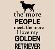 The More People I Meet The More I Love My Golden Retrier Womens Fitted T-Shirt