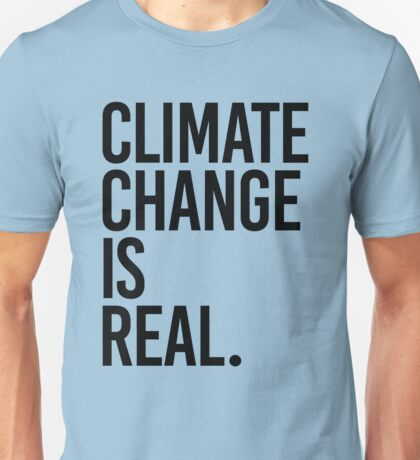 Climate Change is Real Unisex T-Shirt