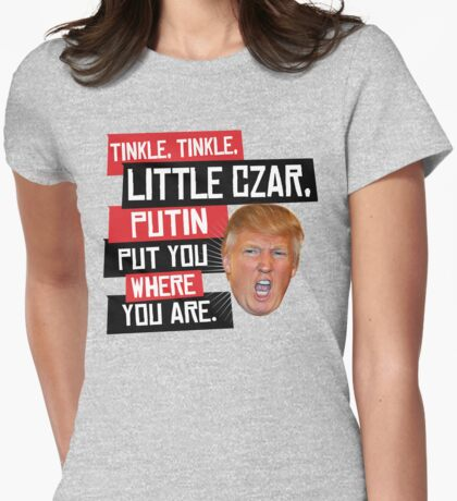 Tinkle Tinkle Little Czar, Putin put you where you are Womens Fitted T-Shirt