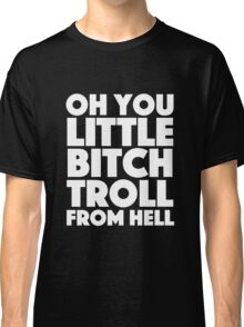 Absolutely Fabulous - Oh you little bitch troll from hell Classic T-Shirt