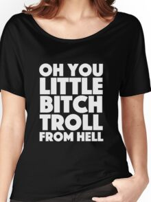 Absolutely Fabulous - Oh you little bitch troll from hell Women's Relaxed Fit T-Shirt
