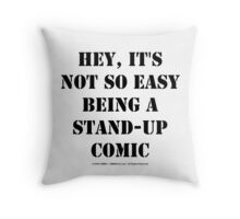 Hey, It's Not So Easy Being A Stand-Up Comic - Black Text Throw Pillow