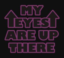 My Eyes are Up There! Funny T-Shirt by totalighter