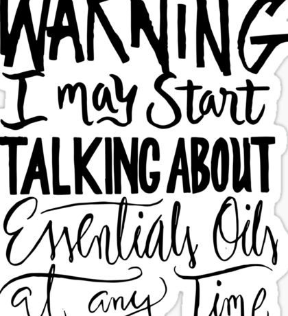Warning I Start talking about Essential Oils - Funny Aromatherapy  Sticker
