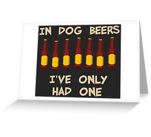In Dog Beers I've Only Had One Greeting Card