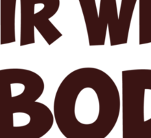 Who Needs Hair With A Body Like This? Sticker