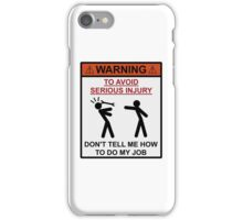Warning - Don't Tell Me How To Do My Job iPhone Case/Skin