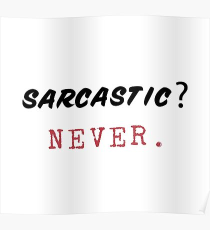 Sarcastic? Never. Poster