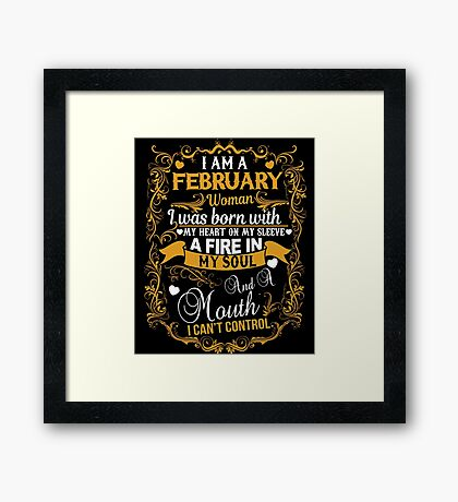 I'M A February Woman I Was Born With My Heart On My Sleeve A Fire T-Shirt Framed Print