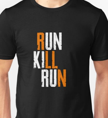 Run. Kill. Run. Unisex T-Shirt
