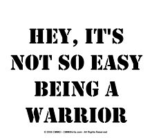 Hey, It's Not So Easy Being A Warrior - Black Text by cmmei