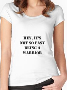 Hey, It's Not So Easy Being A Warrior - Black Text Women's Fitted Scoop T-Shirt