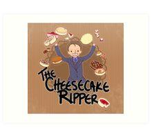 The Cheesecake Ripper Art Print