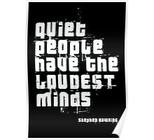 Quiet people have the LOUDEST minds-Stephen Hawking Poster