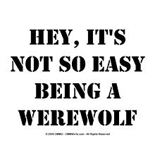 Hey, It's Not So Easy Being A Werewolf - Black Text by cmmei