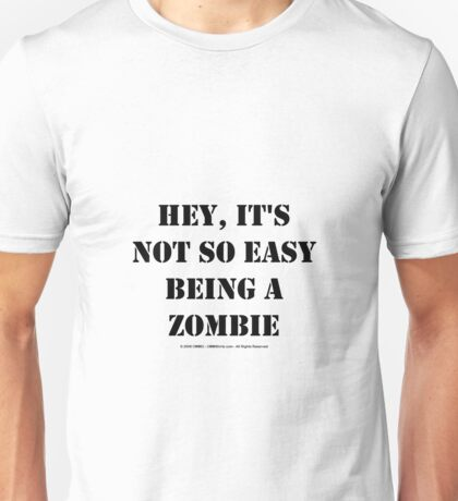 Hey, It's Not So Easy Being A Zombie - Black Text Unisex T-Shirt