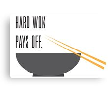 hard wok pays off Canvas Print