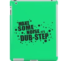 Make Some Noise it's Dubstep iPad Case/Skin