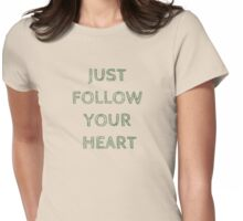 JUST FOLLOW YOUR HEART Womens Fitted T-Shirt