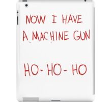 Now I Have A Machine Gun Ho-Ho-Ho iPad Case/Skin